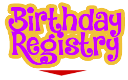 We Are Pleased To Offer Our Birthday Registry Help Your Special One Have A Fun Filled Bring Them In Or Do It On Their Behalf And Let